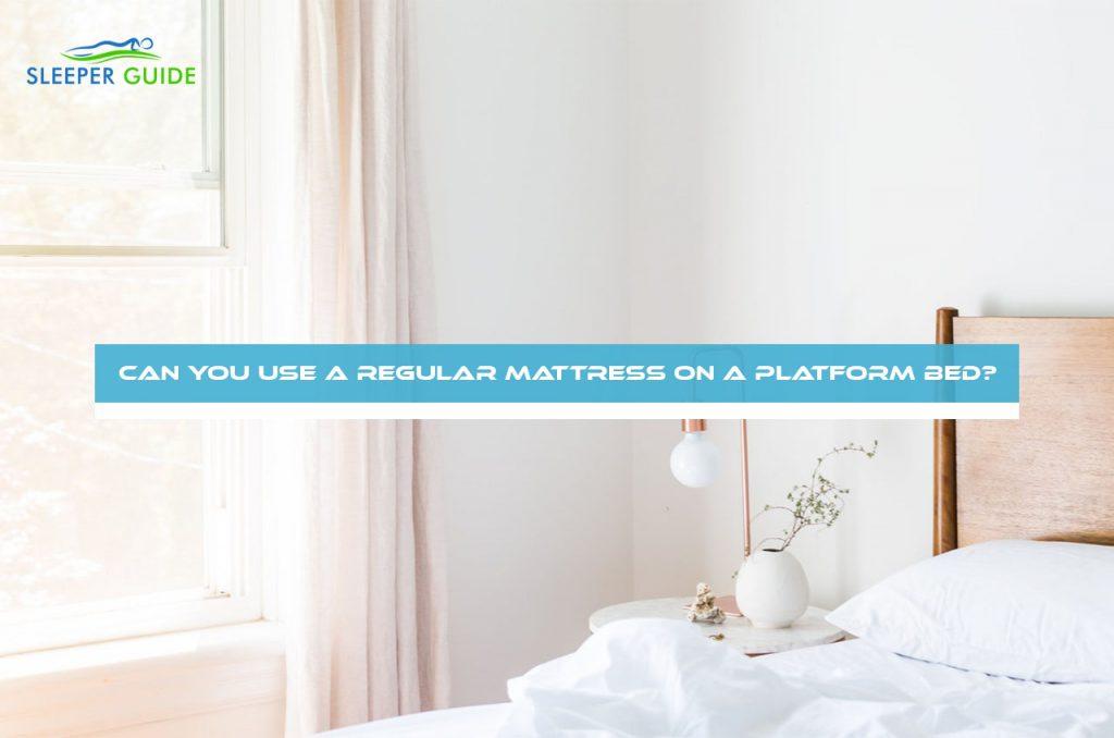 Can You Use a Regular Mattress on a Platform Bed?