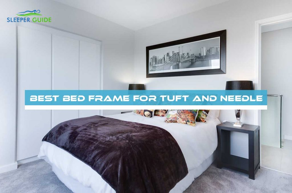 Best Bed Frame for Tuft and Needle